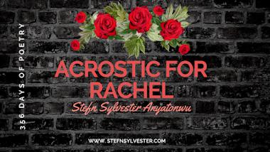Acrostic for Rachel | Stefn Sylvester Anyatonwu