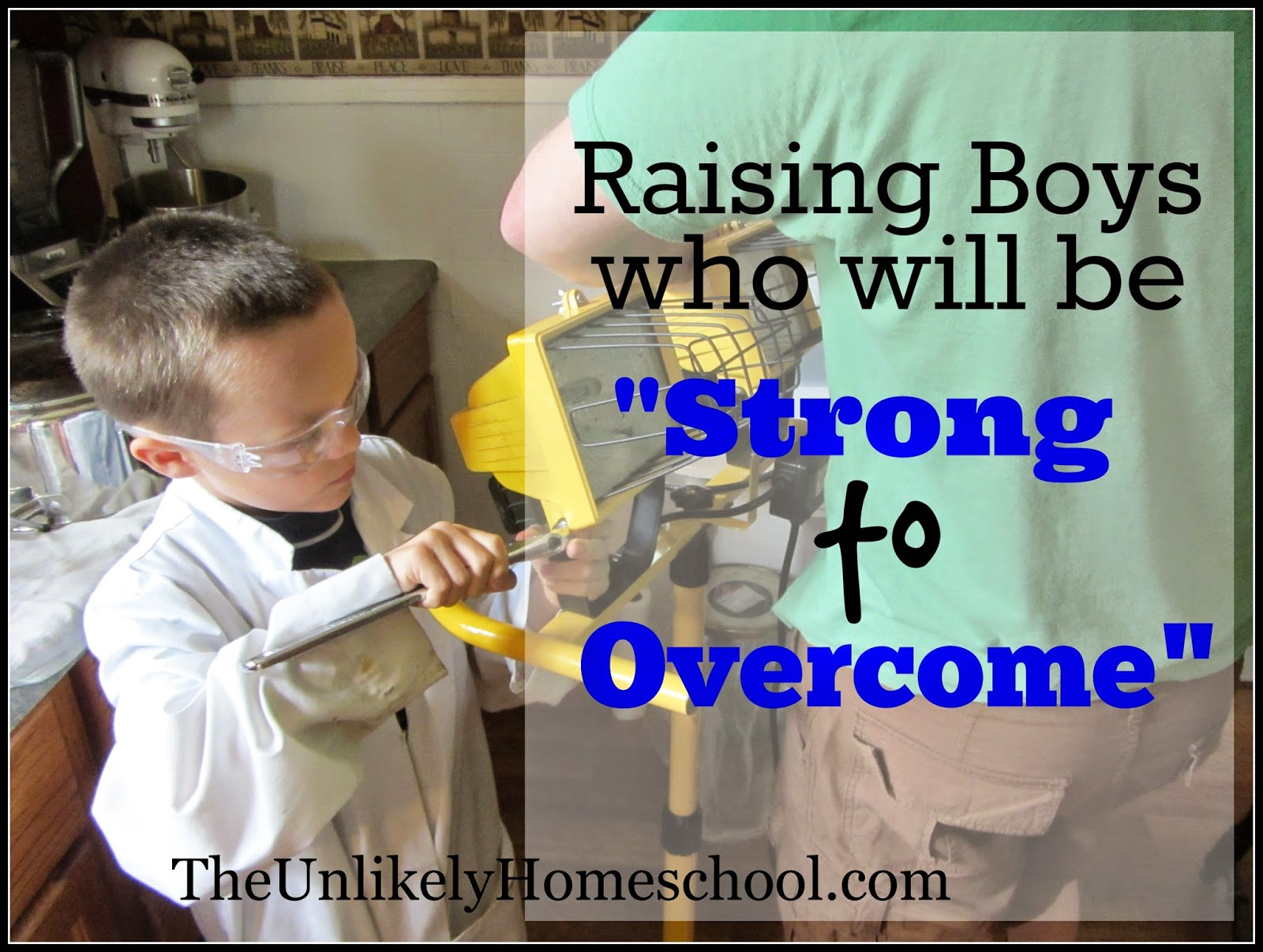 "Raising Boys Who Will Be ""Strong to Overcome""-The Unlikely Homeschool"