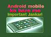 Android Mobile Ke Bare Me  Very Important Jankari