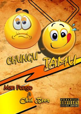 Man Fongo Ft. Chid Benz - Chungu Tamu