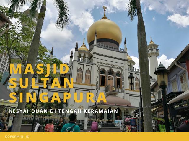 Kesyahduan mesjid sultan singapura kopermini.id