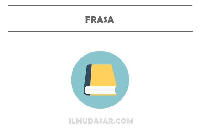 Pengertian Frasa, Ciri Frasa, Jenis Frasa, Contoh Frasa