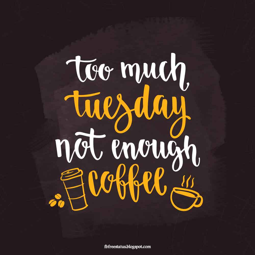 Too much tuesday not enough coffee.