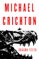Dragon Teeth by the late Michael Crichton has been released.