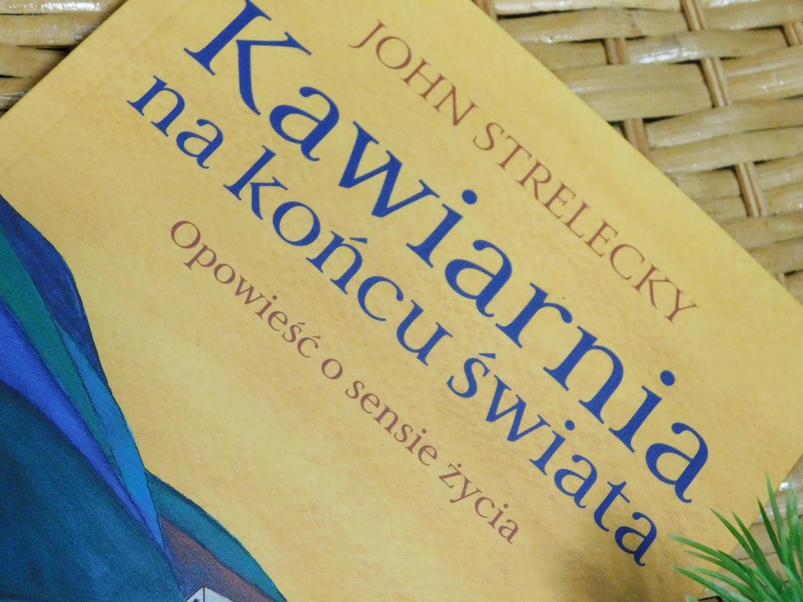 John Strelecky Kawiarnia na końcu świata - opowieść, która zmieni twoje życie!