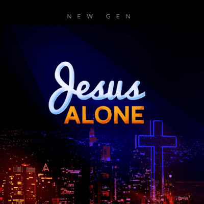 [Music + Video] New Gen – Jesus Alone