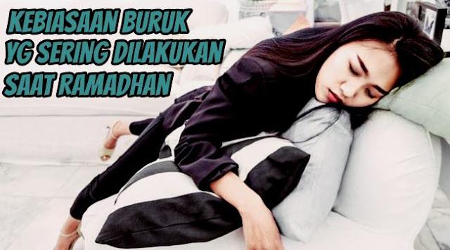 Kebiasaan Buruk Yang Sering Dilakukan Saat Bulan Ramadhan