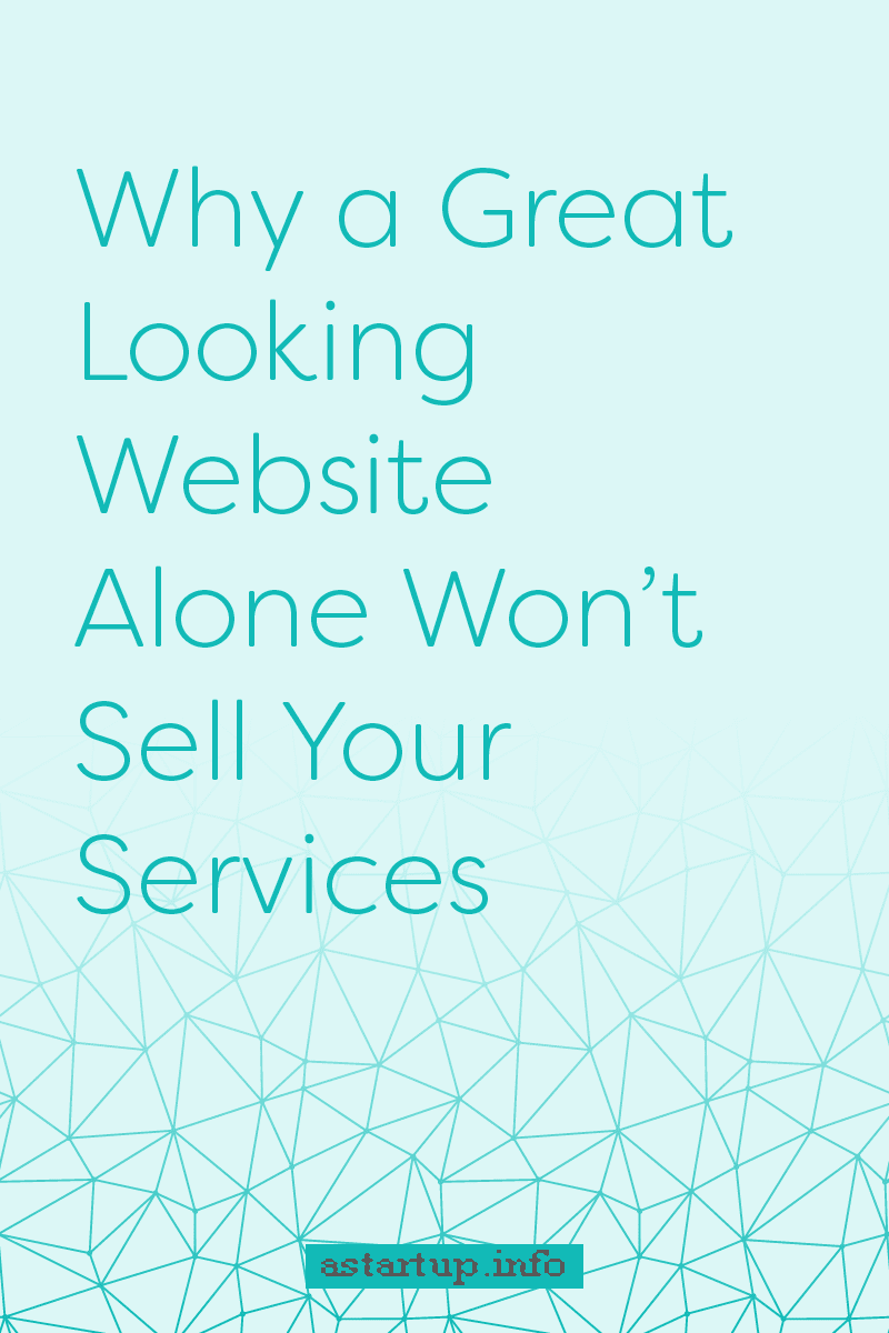 Why a Great Looking Website Design Won't Sell Your Services