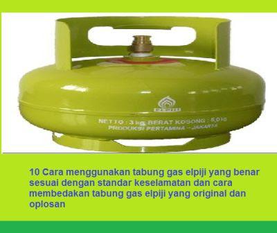 10 Cara menggunakan tabung gas elpiji yang benar sesuai dengan standar keselamatan dan cara membedakan tabung gas elpiji yang original dan oplosan