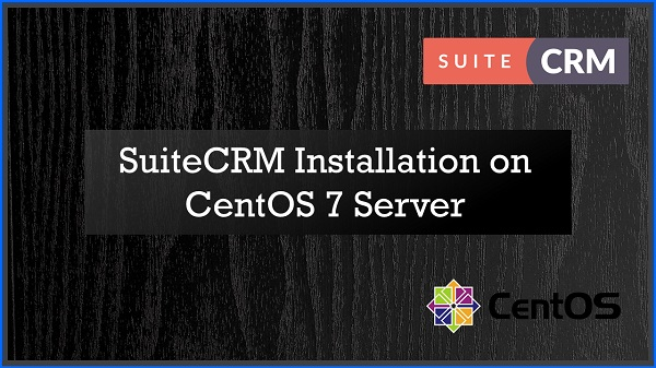 SuiteCRM Installation on CentOS 7 Server