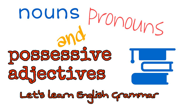 nouns pronouns and possessive adjectives