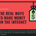 The Real ways to make money on the Internet