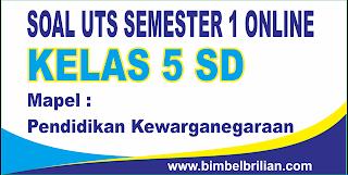 Soal UTS PKN Online Kelas 5 ( Lima ) SD Semester 1 ( Ganjil ) - Langsung Ada Nilainya