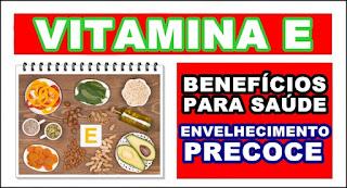 Benefícios da vitamina E para saúde