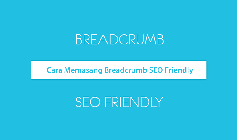 Cara Memasang Breadcrumbs SEO Friendly Terbaru 2017