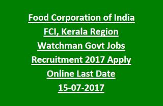 Food Corporation of India FCI, Kerala Region Watchman Govt Jobs Recruitment 2017 Apply Online Last Date 15-07-2017