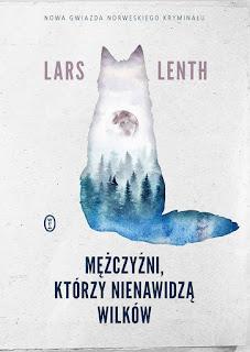 """""""Mężczyźni, którzy nienawidzą wilków"""" Lars Lenth"""
