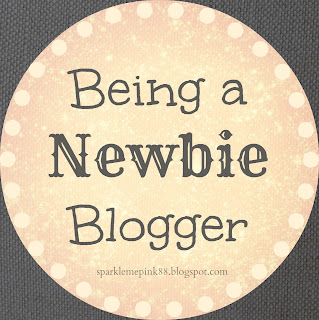 Being A Newbie Blogger  http://sparklemepink88.blogspot.com/2013/02/being-newbie-blogger.html