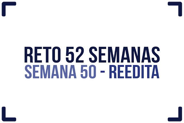 Reto 52 semanas - semana 50 - Reedita