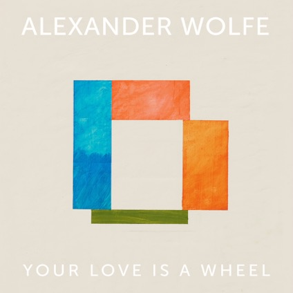 "Alexander Wolfe releases new EP ""Your Love Is A Wheel"""