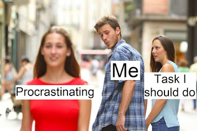 Meme- Man looking at woman labeled 'Procrastination' while girlfriend labeled 'Task I should do' is offended and ignored.