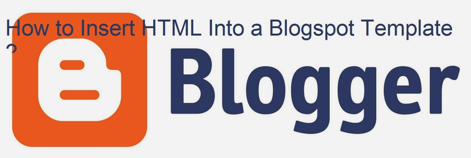 How to Insert HTML Into a Blogspot Template : eAskme