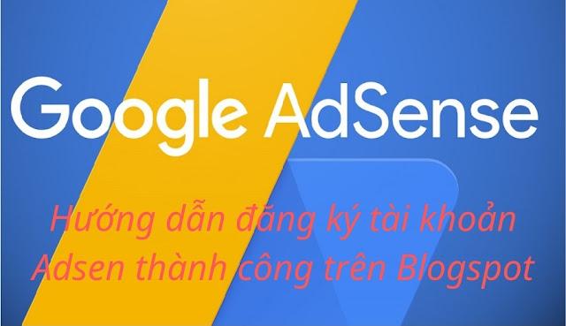 Cách đăng ký Adsense cho Blogspot thành công mới nhất 2019