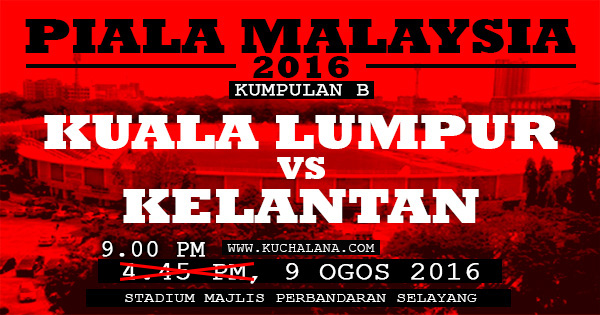 Piala Malaysia 2016 : Kuala Lumpur vs Kelantan