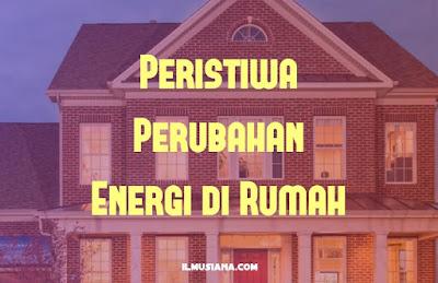 Peristiwa Perubahan Energi di Rumah