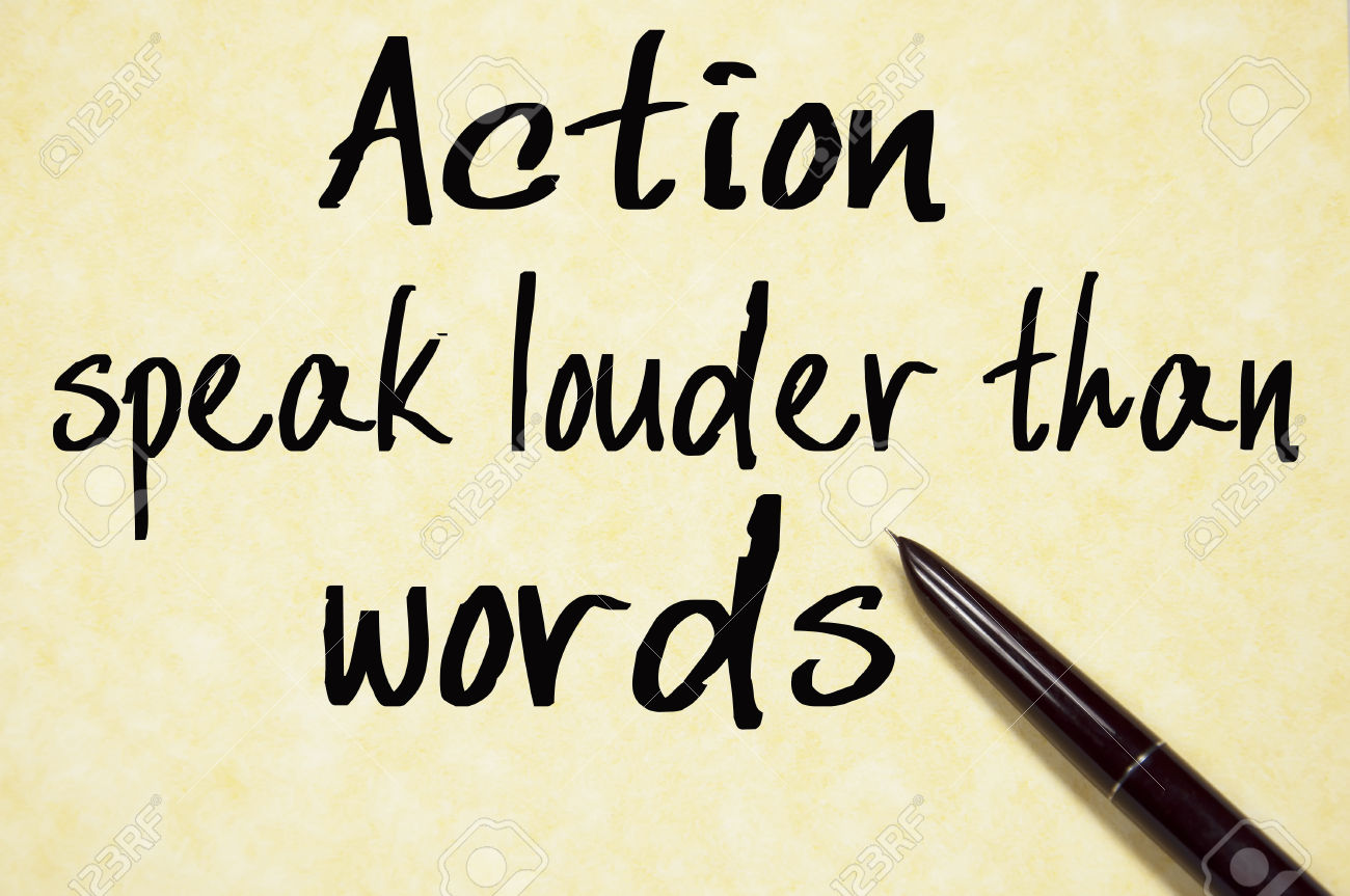 Actions are louder than words 4
