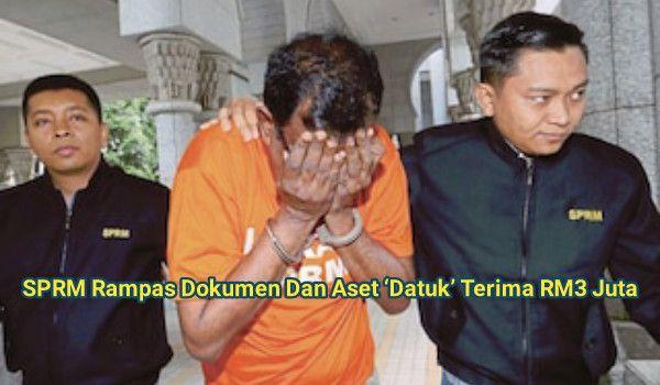 SPRM Rampas Dokumen Dan Aset 'Datuk' Terima RM3 Juta