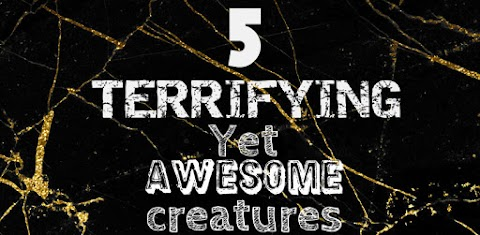 5 Terrifying-Yet-Awesome Creatures on Earth