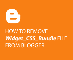 How to Remove Widget CSS Bundle File from Blogger