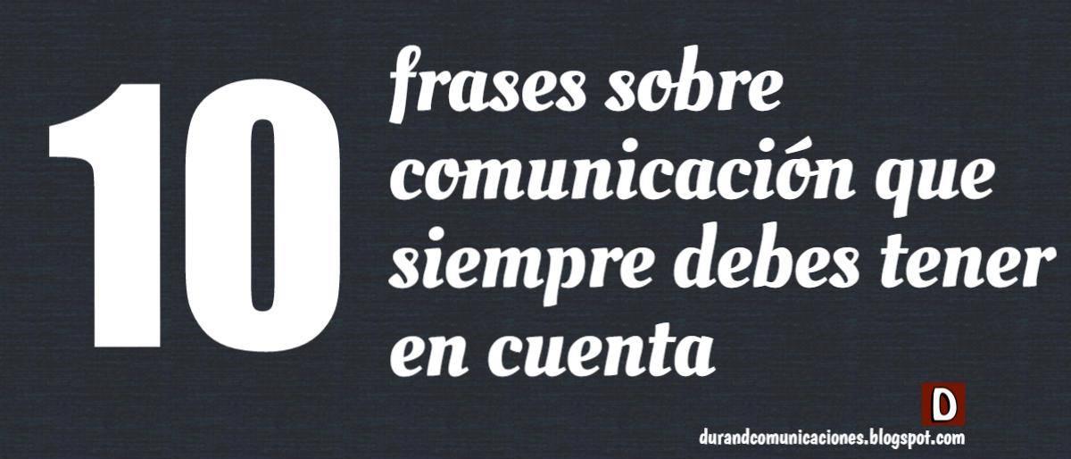 Durand Comunicaciones 10 Frases Sobre Comunicación Que