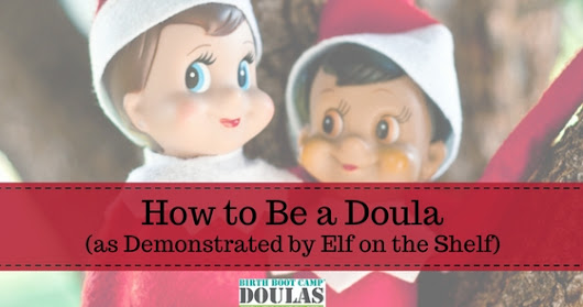 How to Be a Doula (as Demonstrated by Elf on the Shelf)