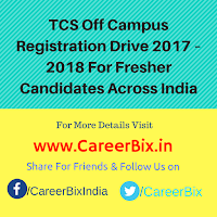 TCS Off Campus Registration Drive 2017 – 2018 For Fresher Candidates Across India