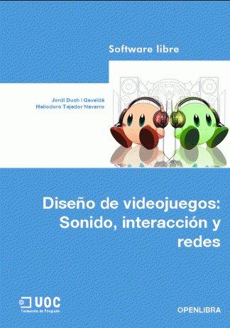 Diseño de videojuegos: Sonido, interacción y redes – Jordi Duch i Gavaldà y Heliodoro Tejedor Navarro