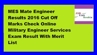 MES Mate Engineer Results 2016 Cut Off Marks Check Online Military Engineer Services Exam Result With Merit List