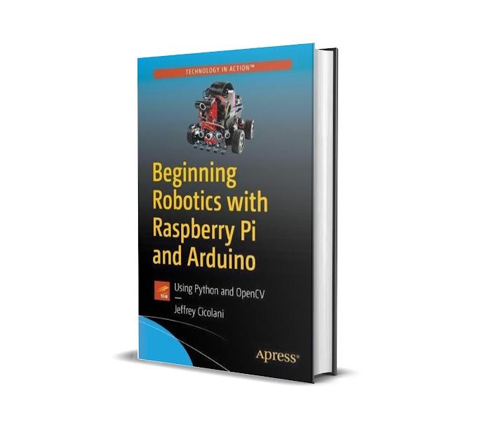 Free E Book Beginning Robotics with Raspberry Pi and Arduino Using Python and OpenCV
