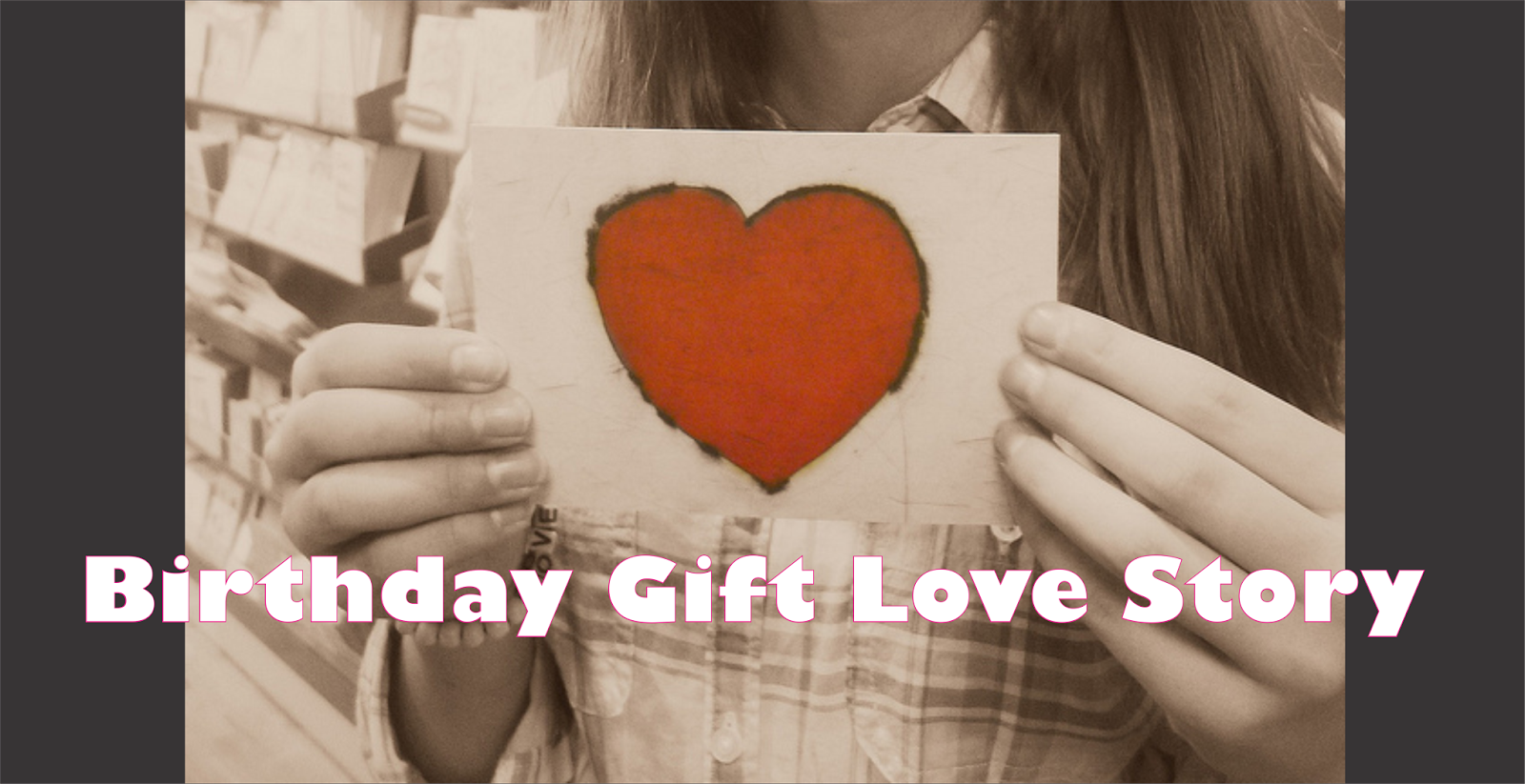 Birthday Gift Love Story Story Maker Love Stories Hindi