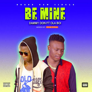 "[Music] Dammy Don Ft Ola Boi - ""Be Mine"" (Mixed By Pytar Pypar)"