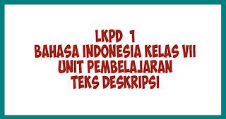 LKPD  1 BAHASA INDONESIA KELAS VII UNIT PEMBELAJARAN Teks Deskripsi