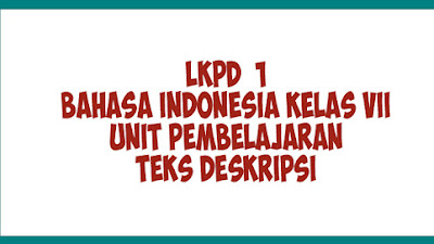 LKPD 1 | LKPD Bahasa Indonesia Kelas 7 Kurikulum 2013