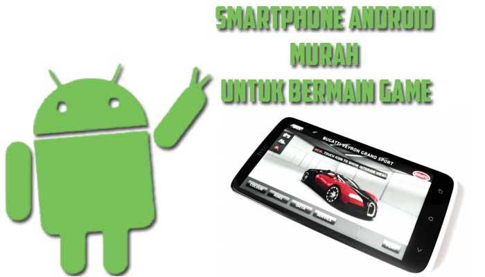Smartphone Android Murah Untuk Bermain Game