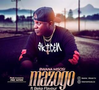Bwana Misosi ft Beka Flavor – MAZOGO