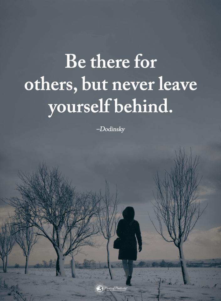 Be There For Others But Never Leave Yourself Behind Quotes 101