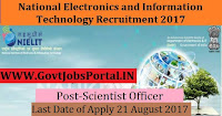 National Electronics & Information Technology Recruitment 2017– 32 Scientific Officer, Scientific Assistant