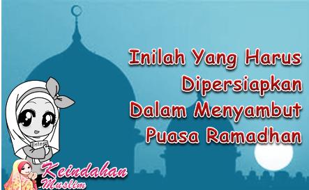 Inilah Yang Harus Dipersiapkan Dalam Menyambut Puasa Ramadhan