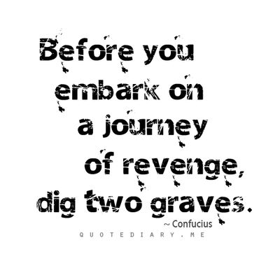 Before You Embark On A Journey Of Revenge Dig Two Graves Confucius God Is Heart