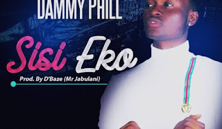 [Music] Dammiephill – Sisi Eko (Prod. By Mr Jabulani)